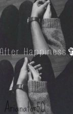 After Happiness✞ by Arianator5O