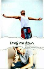 Drag me down (L.P) by payno4ever