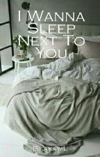 I Wanna Sleep Next To You (BoyxBoy) [Book 2] [COMING SOON] by aka-me
