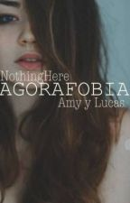 ¿Agorafobia?      #Amy y Lucas by NothingHere