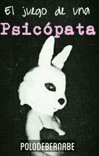 El Juego De Una Psicópata. by Polodebernabe