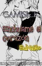 Enchulame el corazón ; EdNaiko. {OS} by CamiSick
