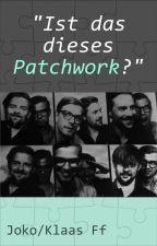 Ist das dieses Patchwork? (Joko/Klaas Fanfiction) by thmmrs