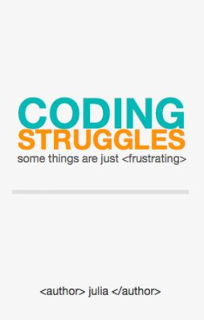 <Coding Struggles> by apricities