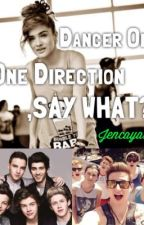 Dancer of One Direction, SAY WHAT? (One direction/O2L fanfiction) by jenkayas1