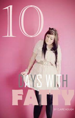 10 Days With Fatty by TheSilverGiraffe