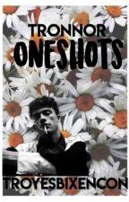 Tronnor Oneshots (#Tronnor) by troyesbixencon