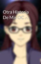 Otra Historia De Mis OC .-. by HoHolasoyunLimon