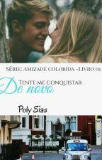 """Tente Me Conquistar De  Novo - 1° Livro Da Série """"Amizade Colorida""""-CONCLUIDO by poly20022"""