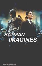 Batman Imagines by MischiefandMayhem