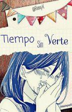 Tiempo Sin Verte... //TERMINADA// by Rinny-K