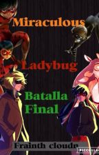 "Miraculous ladybug ""batalla final"" by frainth_couldn"