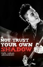 not trust your own shadow by mafe_sullivan
