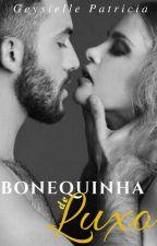 Bonequinha De Luxo - #ÓscarliterárioBP ( Concluída)  by GeysiellePatricia