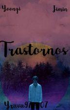 Trastornos {YoonMin} (En edición) by OriLuHan97