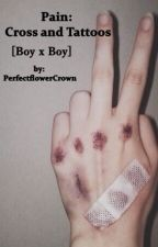 Pain: Cross and Tattoos \\ boy x boy by PerfectflowerCrown