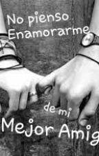 No Pienso Enamorarme de Mi Mejor AMIGO by IncidiusV