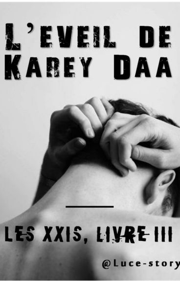 L'éveil de Karey Daa (Les XXIs, livre III) by luce-story