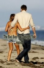 the bad boy you thought you hated! by BriannaHays