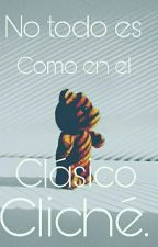 No Todo Es Como En El Clásico Cliché.[#Wattys2016] by NareeMaddox
