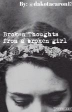 Broken thoughts from a broken girl by dakotacaron13