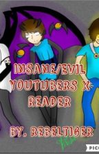 Insane/evil Youtubers x Reader /❌/(Requests Closed ) by RebelTiger