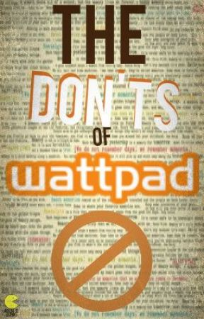 The Don'ts of Wattpad by caroline52197