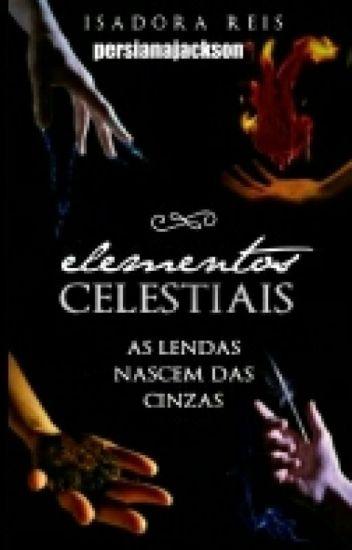 Os Elementos Celestiais- As lendas nascem das cinzas(SENDO REESCRITO)