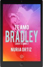 Te amo, Bradley (YA a la VENTA ) by NuriaOrtiz