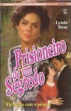 Prisioneiro de um segredo - Lynda Trent by Flaviacalaca