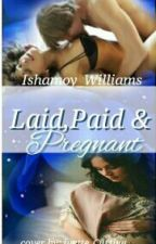 Laid, paid and pregnant ✅  by Ishamoy_Williams