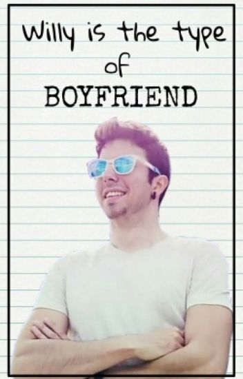 Willy is the type of boyfriend...
