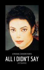 All I Didn't Say {Michael Jackson} by katyqueenx