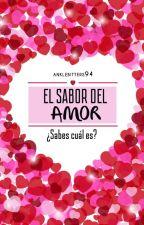 El Sabor del Amor #TA2 [EN EDICIÓN] by Anklebitters94