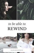To Be Able To Rewind  by ovojaureguixo