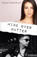 Mind Over Matter {Prequel to LOTM} by xxBabyxxGirlxx