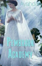 Pembrook Academy (Under Major Editing) READ AT YOUR OWN RISK by lovelifeandpandas