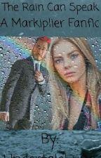 The Rain Can Speak (Markiplier Fanfic) by UndertaleLuna
