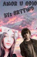 Amor U Odio (Carl Grimes, Daryl Y  Tu) by -othermsme