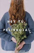 Hey tú, pelirroja! by PandaaGirlForever