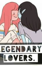 LEGENDARY LOVERS (Bubbline)  by BornToDie_LDR