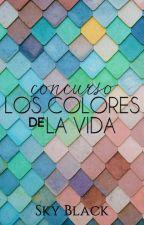 Concurso: Los colores de la vida (CONCLUIDO) by Sky_Black1999