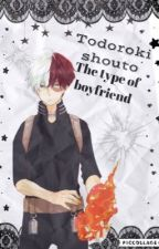 Todoroki shouto The type of boyfriend by lolikawaii98