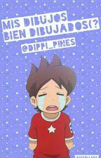 Mis Dibujos Bien Dibujados(? by Dippi_Pines