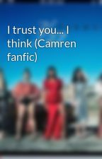 I trust you... I think (Camren fanfic) by Columbia45