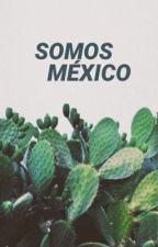 Somos México. by fitzskimmons