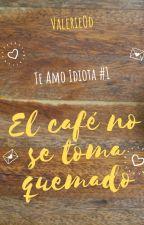 Te amo, Idiota  by ValerieOd
