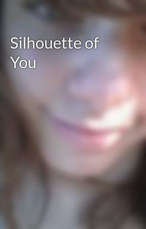 Silhouette of You by Hotgreenlilly17