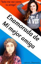 Enamorada de mi mejor amiga [Lauren Jauregui & tu] by CamEEla_CabeYO97_