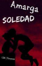 Amarga Soledad. by sabiinavarrete1